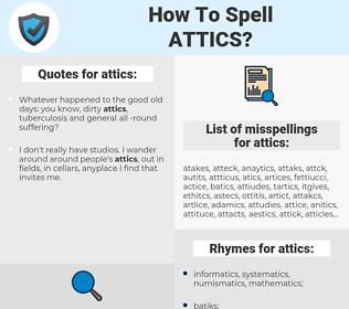 attics, spellcheck attics, how to spell attics, how do you spell attics, correct spelling for attics