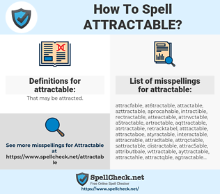 attractable, spellcheck attractable, how to spell attractable, how do you spell attractable, correct spelling for attractable