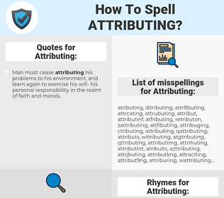 Attributing, spellcheck Attributing, how to spell Attributing, how do you spell Attributing, correct spelling for Attributing