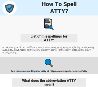 ATTY, spellcheck ATTY, how to spell ATTY, how do you spell ATTY, correct spelling for ATTY