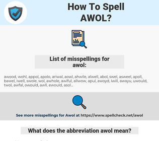 awol, spellcheck awol, how to spell awol, how do you spell awol, correct spelling for awol
