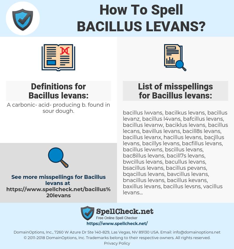 Bacillus levans, spellcheck Bacillus levans, how to spell Bacillus levans, how do you spell Bacillus levans, correct spelling for Bacillus levans