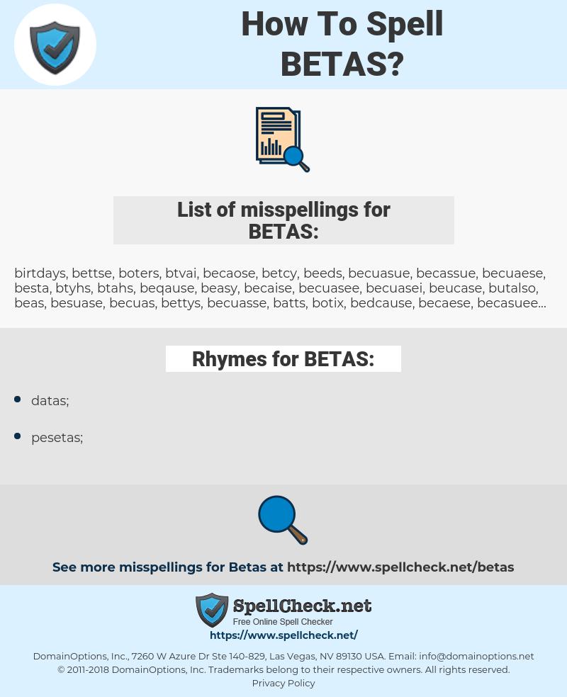 BETAS, spellcheck BETAS, how to spell BETAS, how do you spell BETAS, correct spelling for BETAS