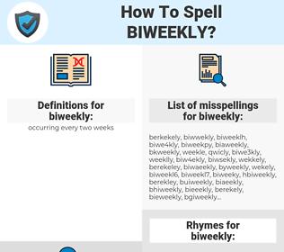 biweekly, spellcheck biweekly, how to spell biweekly, how do you spell biweekly, correct spelling for biweekly