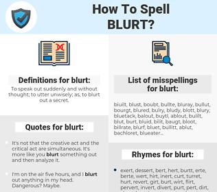 blurt, spellcheck blurt, how to spell blurt, how do you spell blurt, correct spelling for blurt