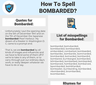 Bombarded, spellcheck Bombarded, how to spell Bombarded, how do you spell Bombarded, correct spelling for Bombarded