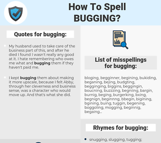 bugging, spellcheck bugging, how to spell bugging, how do you spell bugging, correct spelling for bugging