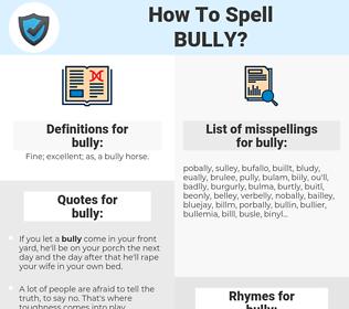 bully, spellcheck bully, how to spell bully, how do you spell bully, correct spelling for bully