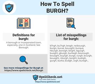 burgh, spellcheck burgh, how to spell burgh, how do you spell burgh, correct spelling for burgh