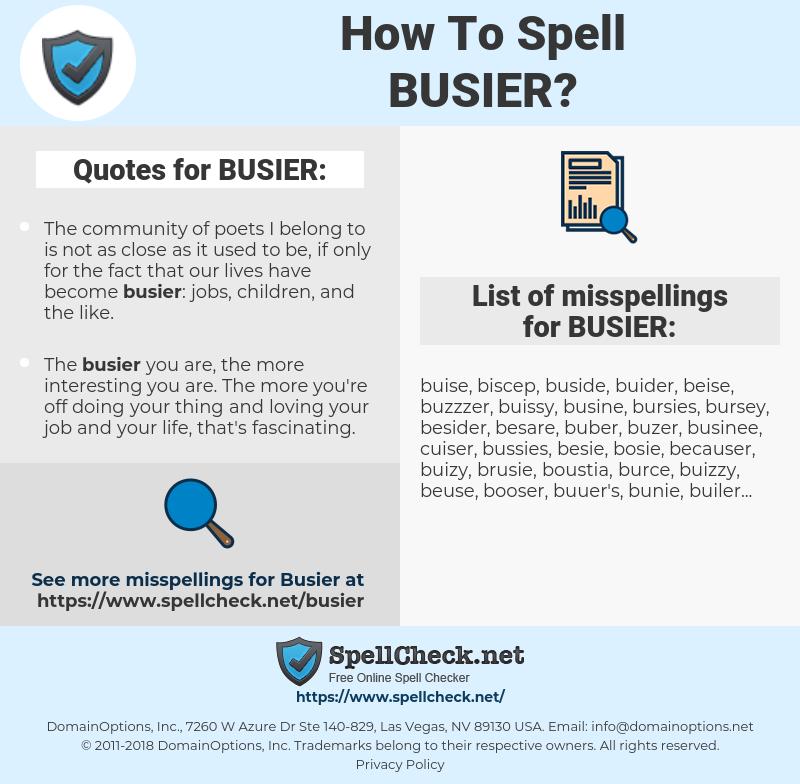 BUSIER, spellcheck BUSIER, how to spell BUSIER, how do you spell BUSIER, correct spelling for BUSIER