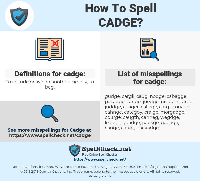 cadge, spellcheck cadge, how to spell cadge, how do you spell cadge, correct spelling for cadge