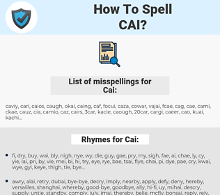 Cai, spellcheck Cai, how to spell Cai, how do you spell Cai, correct spelling for Cai