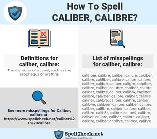 caliber, calibre, spellcheck caliber, calibre, how to spell caliber, calibre, how do you spell caliber, calibre, correct spelling for caliber, calibre