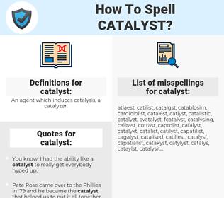 catalyst, spellcheck catalyst, how to spell catalyst, how do you spell catalyst, correct spelling for catalyst