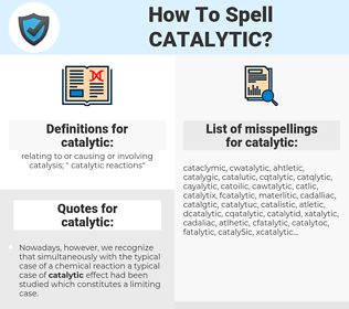 catalytic, spellcheck catalytic, how to spell catalytic, how do you spell catalytic, correct spelling for catalytic