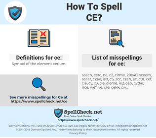 ce, spellcheck ce, how to spell ce, how do you spell ce, correct spelling for ce