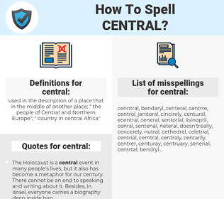 central, spellcheck central, how to spell central, how do you spell central, correct spelling for central