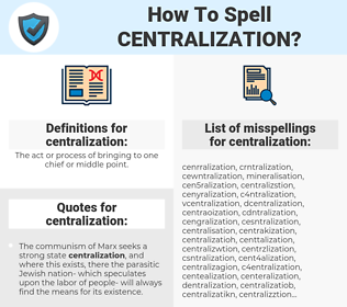 centralization, spellcheck centralization, how to spell centralization, how do you spell centralization, correct spelling for centralization