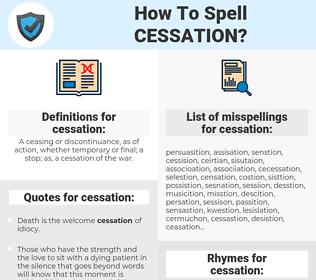 cessation, spellcheck cessation, how to spell cessation, how do you spell cessation, correct spelling for cessation