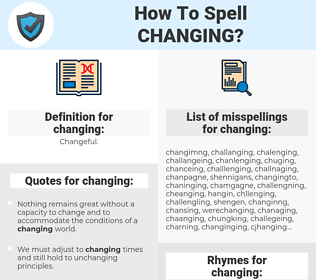 changing, spellcheck changing, how to spell changing, how do you spell changing, correct spelling for changing