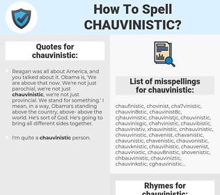 chauvinistic, spellcheck chauvinistic, how to spell chauvinistic, how do you spell chauvinistic, correct spelling for chauvinistic