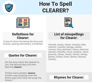 Clearer, spellcheck Clearer, how to spell Clearer, how do you spell Clearer, correct spelling for Clearer