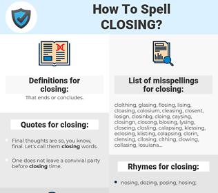 closing, spellcheck closing, how to spell closing, how do you spell closing, correct spelling for closing