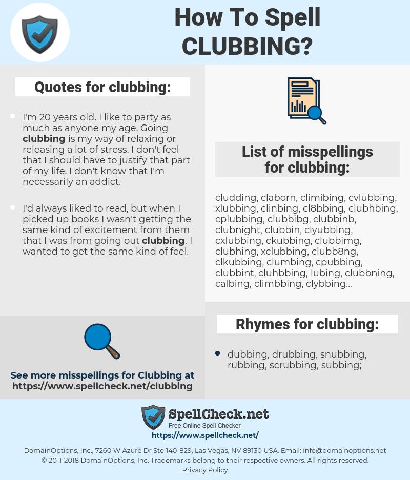 clubbing, spellcheck clubbing, how to spell clubbing, how do you spell clubbing, correct spelling for clubbing