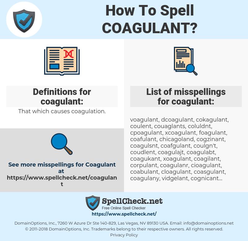 coagulant, spellcheck coagulant, how to spell coagulant, how do you spell coagulant, correct spelling for coagulant
