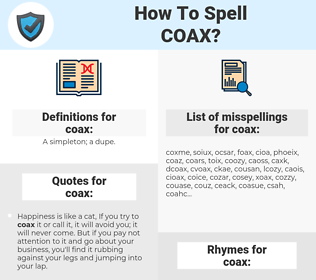 coax, spellcheck coax, how to spell coax, how do you spell coax, correct spelling for coax