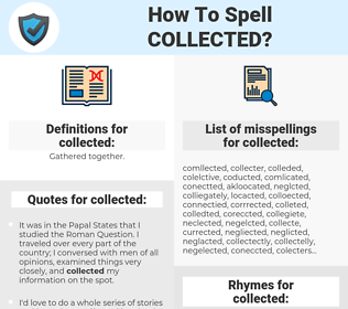 collected, spellcheck collected, how to spell collected, how do you spell collected, correct spelling for collected