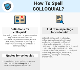 colloquial, spellcheck colloquial, how to spell colloquial, how do you spell colloquial, correct spelling for colloquial