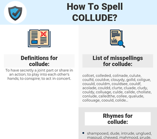 collude, spellcheck collude, how to spell collude, how do you spell collude, correct spelling for collude