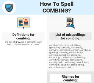 combing, spellcheck combing, how to spell combing, how do you spell combing, correct spelling for combing