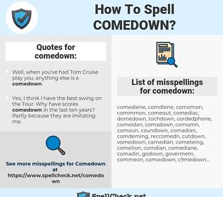 comedown, spellcheck comedown, how to spell comedown, how do you spell comedown, correct spelling for comedown