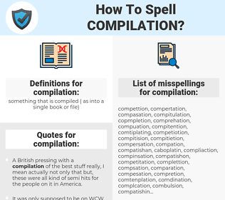 compilation, spellcheck compilation, how to spell compilation, how do you spell compilation, correct spelling for compilation