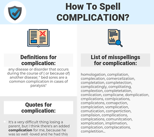 complication, spellcheck complication, how to spell complication, how do you spell complication, correct spelling for complication