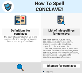 conclave, spellcheck conclave, how to spell conclave, how do you spell conclave, correct spelling for conclave