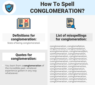 conglomeration, spellcheck conglomeration, how to spell conglomeration, how do you spell conglomeration, correct spelling for conglomeration