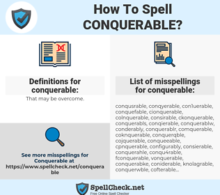conquerable, spellcheck conquerable, how to spell conquerable, how do you spell conquerable, correct spelling for conquerable