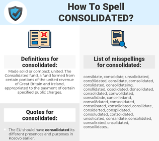 consolidated, spellcheck consolidated, how to spell consolidated, how do you spell consolidated, correct spelling for consolidated