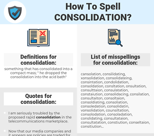 consolidation, spellcheck consolidation, how to spell consolidation, how do you spell consolidation, correct spelling for consolidation