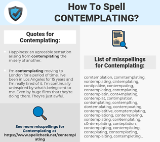 Contemplating, spellcheck Contemplating, how to spell Contemplating, how do you spell Contemplating, correct spelling for Contemplating