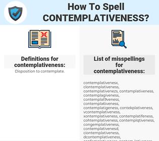 contemplativeness, spellcheck contemplativeness, how to spell contemplativeness, how do you spell contemplativeness, correct spelling for contemplativeness