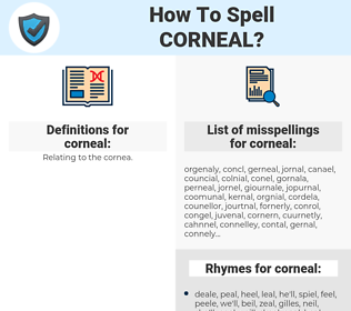 corneal, spellcheck corneal, how to spell corneal, how do you spell corneal, correct spelling for corneal