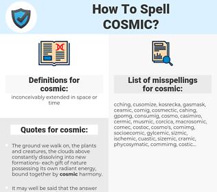 cosmic, spellcheck cosmic, how to spell cosmic, how do you spell cosmic, correct spelling for cosmic