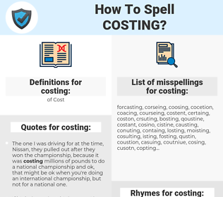 costing, spellcheck costing, how to spell costing, how do you spell costing, correct spelling for costing