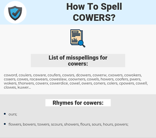 cowers, spellcheck cowers, how to spell cowers, how do you spell cowers, correct spelling for cowers