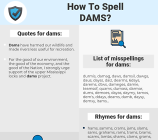 dams, spellcheck dams, how to spell dams, how do you spell dams, correct spelling for dams