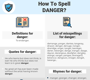 danger, spellcheck danger, how to spell danger, how do you spell danger, correct spelling for danger
